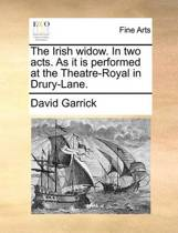 The Irish Widow. in Two Acts. as It Is Performed at the Theatre-Royal in Drury-Lane