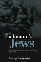 Eichmann's Jews - the Jewish Administration of Holocaust Vienna, 1938-1945