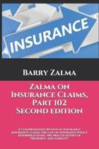 Zalma on Insurance Claims Part 102 Second Edition: A Comprehensive Review of insurance, insurance claims, the law of insurance policy interpretations,