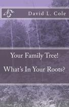 Your Family Tree! What's in Your Roots?
