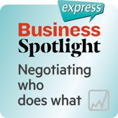 Business Spotlight express – Negotiating who does what