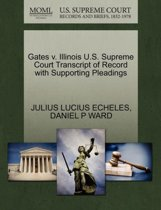 Gates V. Illinois U.S. Supreme Court Transcript of Record with Supporting Pleadings