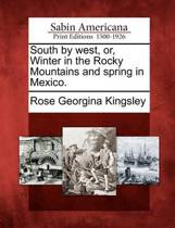 South by West, Or, Winter in the Rocky Mountains and Spring in Mexico.