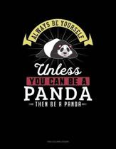Always Be Yourself Unless You Can Be a Panda Then Be a Panda