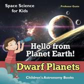 Hello from Planet Earth! Dwarf Planets - Space Science for Kids - Children's Astronomy Books
