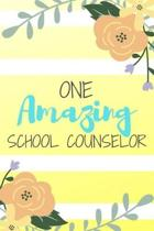 One Amazing School Counselor: Pink Stripe Yellow Flowers Floral School Counselor Gift - Softback Writing Book Notebook (6'' x 9'') 120 Lined Pages