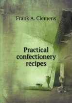 Practical Confectionery Recipes