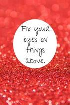 Fix your eyes on things above.: Christian Quote Notebook/Journal/Diary (6 x 9) 120 Lined pages