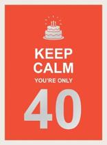Keep Calm You'Re Only 40