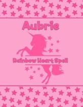 Aubrie Rainbow Heart Spell: Personalized Draw & Write Book with Her Unicorn Name - Word/Vocabulary List Included for Story Writing