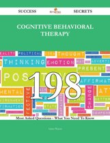 Cognitive behavioral therapy 198 Success Secrets - 198 Most Asked Questions On Cognitive behavioral therapy - What You Need To Know