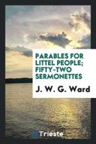 Parables for Littel People; Fifty-Two Sermonettes