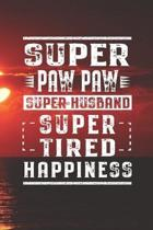 Super Paw Paw Super Husband Super Tired Happiness: Family life Grandpa Dad Men love marriage friendship parenting wedding divorce Memory dating Journa