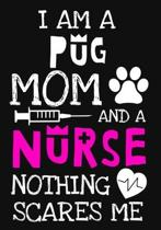 I Am A Pug Mom And A Nurse Nothing Scares Me: A Journal notebook, Memories, Perfect for Notes, Journaling, Graduation Gift for Nurses, Doctors, Great