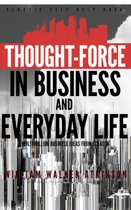 Thought-Force in Business and Everyday Life: Classic Self Help Book