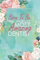 Born to Be the World's Most Amazing Dentist