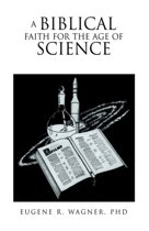 A Biblical Faith For The Age Of Science