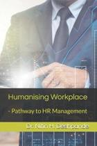 Humanising Workplace: - Pathway to HR Management