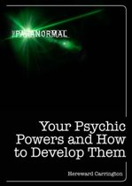 Your Psychic Powers and How to Develop Them