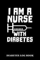 I Am A Nurse With Diabetes Diabetes Log Book: 6x9 Diario De Diabetes O Diario De Az�car En Sangre De 1 A�o / 53 Semanas. Diabetes Journal Como Organiz