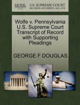 Wolfe V. Pennsylvania U.S. Supreme Court Transcript of Record with Supporting Pleadings