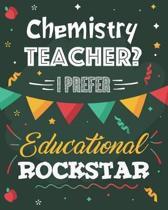 Chemistry Teacher? I Prefer Educational Rockstar: Lesson Planner and Appreciation Gift for Science STEM Teachers