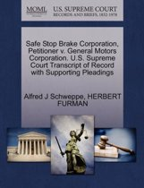 Safe Stop Brake Corporation, Petitioner V. General Motors Corporation. U.S. Supreme Court Transcript of Record with Supporting Pleadings