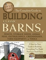 The Complete Guide to Building Classic Barns, Fences, Storage Sheds, Animal Pens, Outbuilding, Greenhouses, Farm Equipment, & Tools: A Step-by-Step Guide to Building Everything You Might Need on a Small Farm