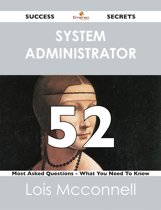 system administrator 52 Success Secrets - 52 Most Asked Questions On system administrator - What You Need To Know