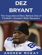 Dez Bryant: The Inspirational Story Behind One of Football's Greatest Wide Receivers