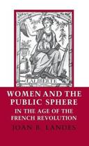 Women and the Public Sphere in the Age of the French Revolution