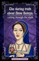 The Daring Truth about Anne Boleyn