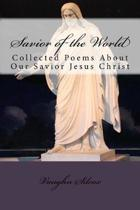 Savior of the World: Collected Poems About Our Savior Jesus Christ