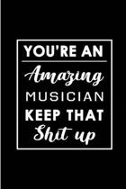 You're An Amazing Musician. Keep That Shit Up.: Blank Lined Funny Musician Journal Notebook Diary - Perfect Gag Birthday, Appreciation, Thanksgiving,