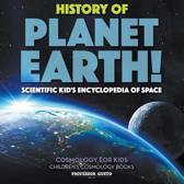 History of Planet Earth! Scientific Kid's Encyclopedia of Space - Cosmology for Kids - Children's Cosmology Books