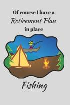 Of course I have a Retirement Plan in place. Fishing.: Funny Novelty Fishing Enthusiast Gift - Small Lined Notebook - (6'' x 9'')