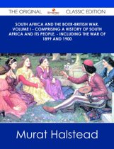 South Africa and the Boer-British War, Volume I - Comprising a History of South Africa and its people, - including the war of 1899 and 1900 - The Original Classic Edition