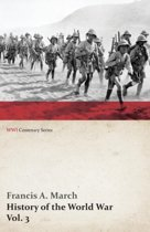 History of the World War, Vol. 3 - An Authentic Narrative of the World's Greatest War (WWI Centenary Series)