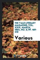 The Yale Literary Magazine; Vol. XXIX, March, 1864, No. 5; Pp. 169-210
