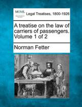 A Treatise on the Law of Carriers of Passengers. Volume 1 of 2
