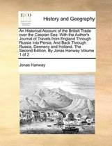 An Historical Account of the British Trade Over the Caspian Sea