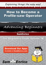 How to Become a Profile-saw Operator