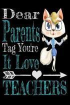Dear Parents, Tag You're It Love Teacher