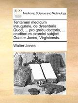 Tentamen Medicum Inaugurale, de Dysenteria. Quod, ... Pro Gradu Doctoris, ... Eruditorum Examini Subjicit Gualter Jones, Virginiensis.