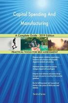 Capital Spending and Manufacturing a Complete Guide - 2019 Edition