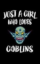 Just A Girl Who Loves Goblins