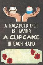 A Balance Diet Is Having A Cupcake In Each Hand Notebook Journal: 110 Blank Lined Paper Pages 6x9 Personalized Customized Notebook Journal Gift For Cu