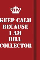 Keep Calm Because I Am Bill Collector: Writing careers journals and notebook. A way towards enhancement