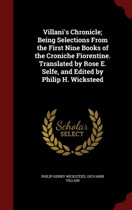 Villani's Chronicle; Being Selections from the First Nine Books of the Croniche Fiorentine. Translated by Rose E. Selfe, and Edited by Philip H. Wicksteed