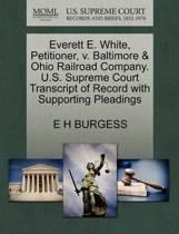 Everett E. White, Petitioner, V. Baltimore & Ohio Railroad Company. U.S. Supreme Court Transcript of Record with Supporting Pleadings